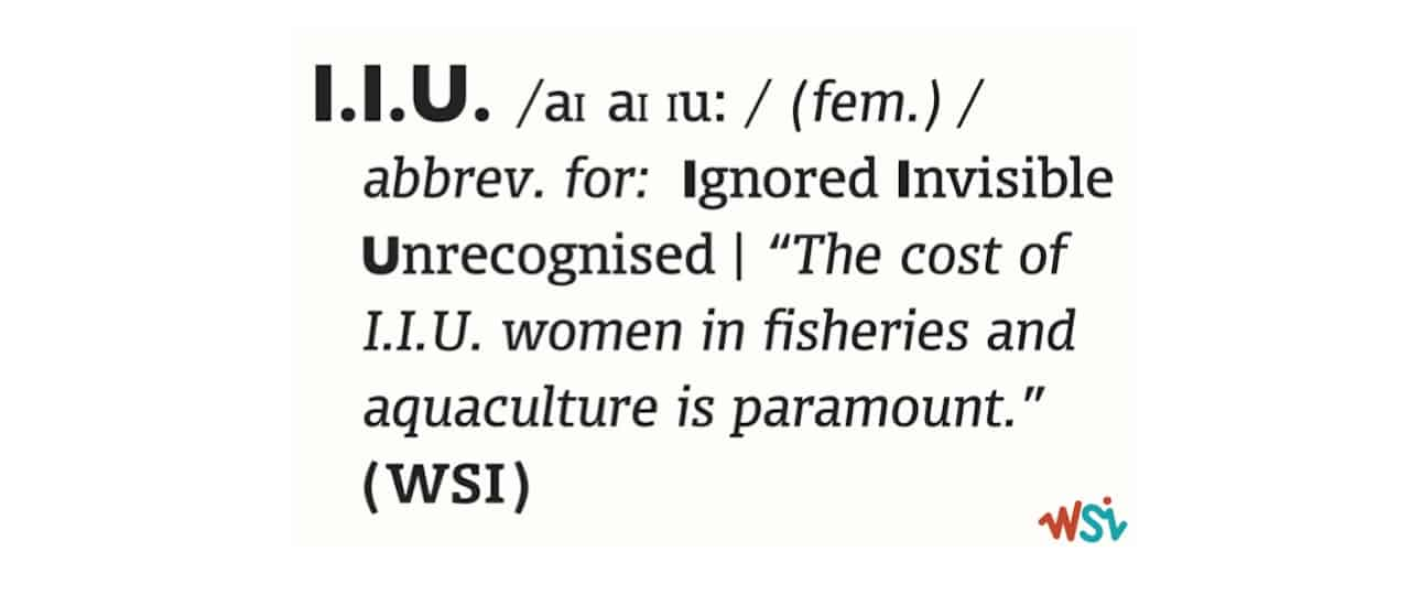 Acknowledging Invisible, Ignored and Unrecognised (IIU) women in the seafood industry